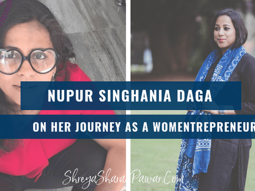 NUPUR SINGHANIA DAGA ON HER JOURNEY AS A WOMENTREPRENEUR
