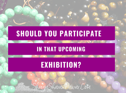 SHOULD YOU PARTICIPATE IN THAT UPCOMING EXHIBITION?