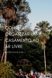 Como organizar um casamento ao ar livre   douxmariage.com.br/blog