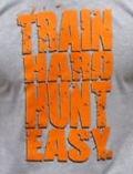 Train hard hunt easy.jpg