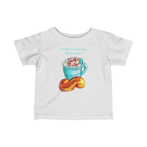 I'm The Reason why Mom Drinks, Infant Jersey Tee