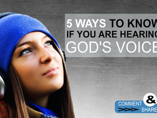 5 WAYS TO KNOW IF YOU ARE HEARING GOD'S VOICE