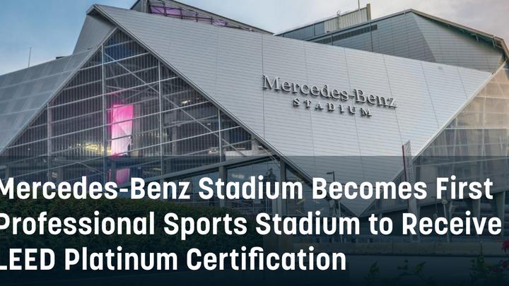 Mercedes-Benz Stadium Becomes First Professional Sports Stadium to Receive LEED Platinum Certificati