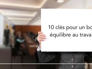 10 clés pour un bon équilibre au travail