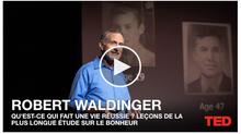 Robert Waldinger / Vidéo TED : La plus longue étude sur le Bonheur !