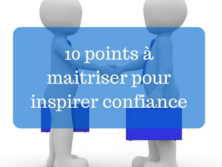 10 POINTS A MAITRISER pour inspirer confiance