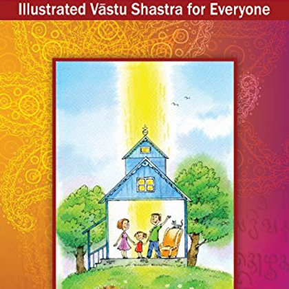 Your Happy House: Illustrated Vastu Shastra for Everyone