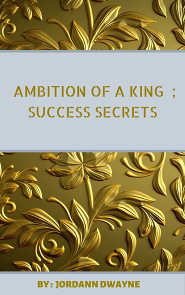 Ambition Of A King : Success Secrets