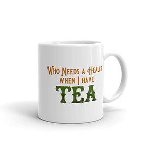 """Who Needs A Healer When I Have Tea"" Mug"