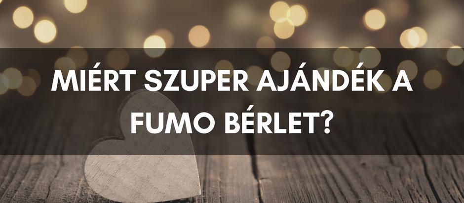 Miért szuper ajándék a FUMO bérlet?