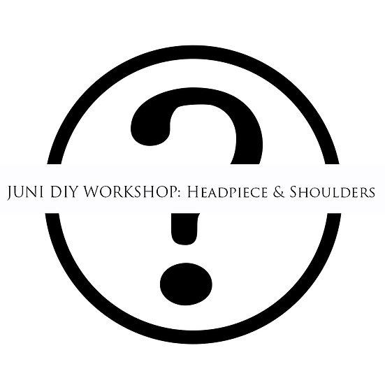 DIY Workshop: Headpiece & Shoulders