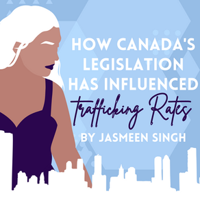 How Canada's Legislation has Influenced Trafficking Rates By Jasmeen Singh