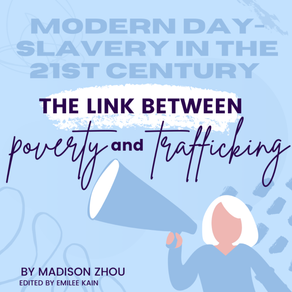 Modern-Day Slavery in the 21st Century: The Link between Poverty and Trafficking by Madison Zhou