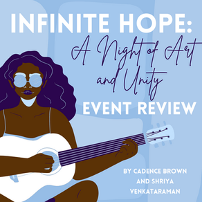 Infinite Hope: A Night of Art and Unity Event Review by Cadence Brown and Shriya Venkataraman