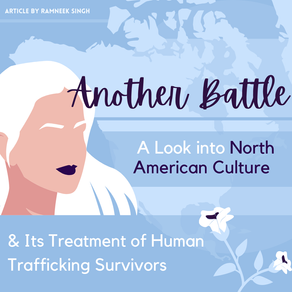 Another Battle:A Look into North American Culture and its Treatment of Human Trafficking Survivors