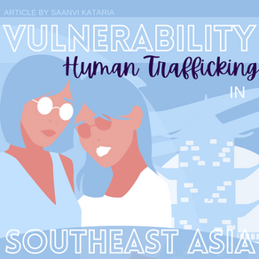 Human Trafficking in Southeast Asia: Vulnerability by Saanvi Kataria