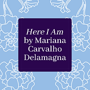Here I Am by Mariana Carvalho Delamagna