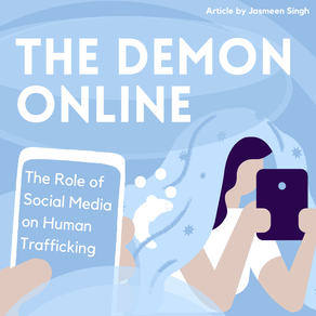 The Demon Online: The Role of Social Media on Human Trafficking By Jasmeen Singh