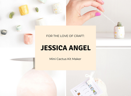 For The Love Of Craft: Jessica Angel