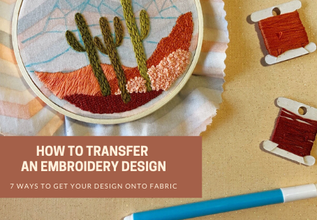 How to Transfer an Embroidery Design: 7 Ways to Get Your Design onto Fabric