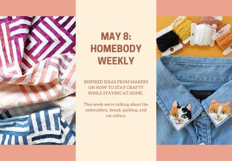 May 8: Homebody Weekly