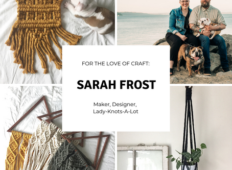 For the Love Of Craft: Sarah Frost
