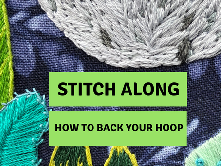 Stitch Along: How to Finish the Back of Your Embroidery