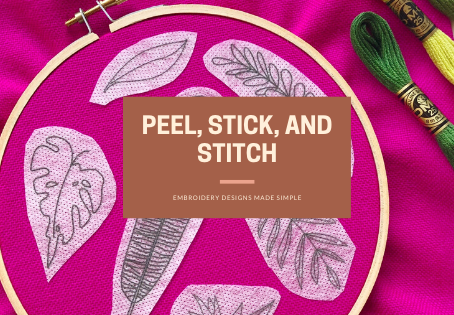 Peel, Stick, and Stitch- Embroidery Designs Made Simple