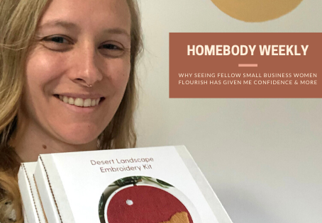 Homebody Weekly: Why Seeing Fellow Small Business Women Flourish Has Given Me Confidence & More