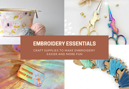 Embroidery Essentials: Craft Supplies to Make Hand Embroidery Easier and Fun