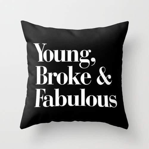 Young, Broke and Fabulous Cushion/Pillow