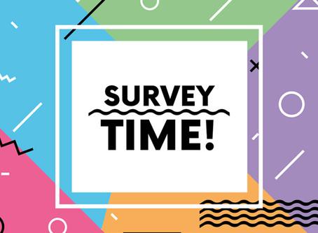 Survey Time! Help us