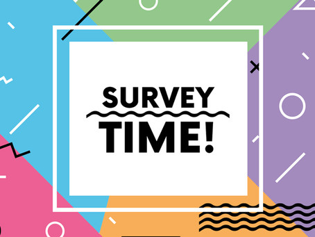 Survey Time! Help us