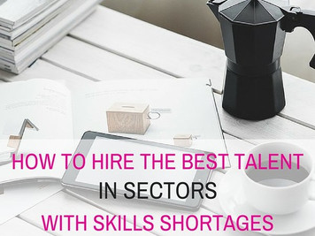 How to find and hire the best talent in sectors with skills shortages