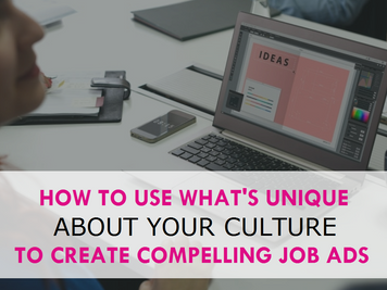 How to use what's unique about your culture to create compelling job ads