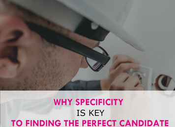 Why specificity is key to finding the perfect candidate