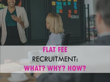 Flat fee recruitment: What? Why? How?