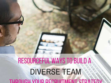 Resourceful ways to build a diverse team through your recruitment strategy