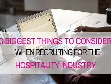 3 Biggest Things to Consider when Recruiting for the Hospitality Industry
