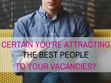Certain you're attracting the best people to your vacancies?