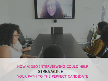 How video interviewing could help streamline your path to the perfect candidate