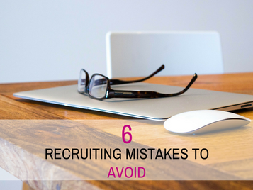 Avoid These 6 Recruiting Mistakes