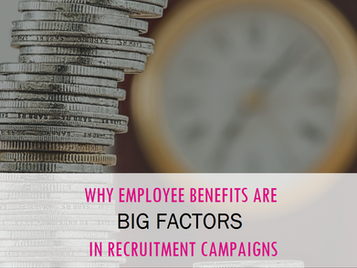 Why Employee Benefits are Big Factors in Recruitment Campaigns