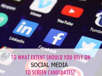 To what extent should you rely on social media to screen candidates?