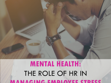 Mental Health: HR's role in reducing employee stress