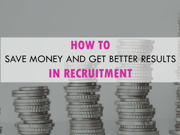 How to save money and get better results in recruitment