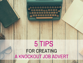 5 Tips for Creating a Knockout Job Advert