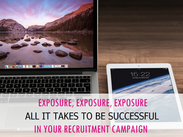 Exposure, Exposure, Exposure: All it takes to be successful in your recruitment campaign