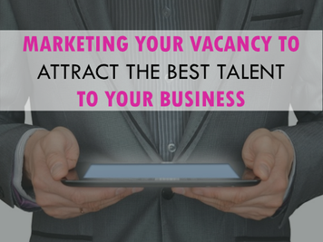 Marketing your vacancy to attract the best talent to your business