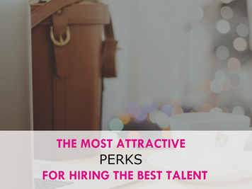 The Most Attractive Perks for Hiring the Best Talent